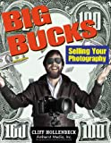 Big Bucks Selling Your Photography, Cliff Hollenbeck, 1584280387