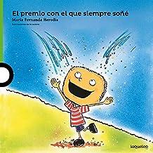 El premio con el que siempre soñé / The Prize I Always Dreamed About  ) ( Serie verde / Álbum ilustrado ) Spanish Edition