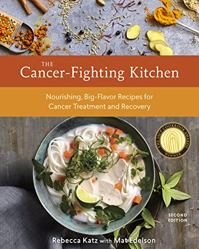 The Cancer-Fighting Kitchen, Second Edition: Nourishing, Big-Flavor Recipes for Cancer Treatment and Recovery cover