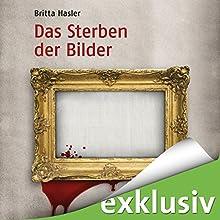 Das Sterben der Bilder Hörbuch von Britta Hasler Gesprochen von: Christiane Marx