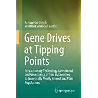 Gene Drives at Tipping Points: Precautionary Technology Assessment and Governance of New Approaches to Genetically Modify Animal and Plant Populations (English Edition)