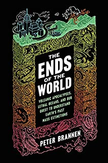 Book Cover: The Ends of the World: Volcanic Apocalypses, Lethal Oceans, and Our Quest to Understand Earth's Past Mass Extinctions