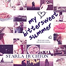 My Bittersweet Summer Audiobook by Starla Huchton Narrated by Lori Prince
