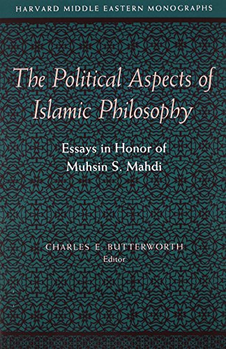 The Political Aspects of Islamic Philosophy: Essays in Honor of Muhsin S. Mahdi (Harvard Middle Eastern Monographs) Charles E. Butterworth