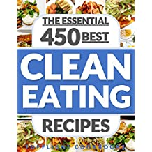 CLEAN EATING: 450 Delicious Whole food Clean Eating Recipes: clean eating cookbook, healthy eating, whole foods cookbook, clean eating diet, clean eating for wellness and weight loss, healthy recipes