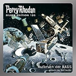 Aufbruch der BASIS (Perry Rhodan Silber Edition 102)