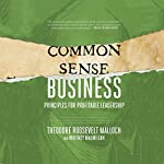 Common-Sense Business: Principles for Profitable Leadership | Theodore Roosevelt Malloch,Whitney MacMillan
