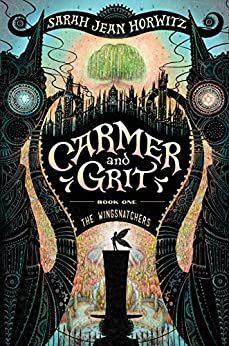 The Wingsnatchers: Carmer and Grit, Book One by [Horwitz, Sarah Jean]