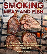 Smoking Meat and Fish: Ultimate Smoker Cookbook for Real Pitmasters, Irresistible Recipes for Unique BBQ (Engl
