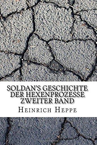 Read Online Soldan's Geschichte der Hexenprozesse Zweiter Band (German Edition) PDF