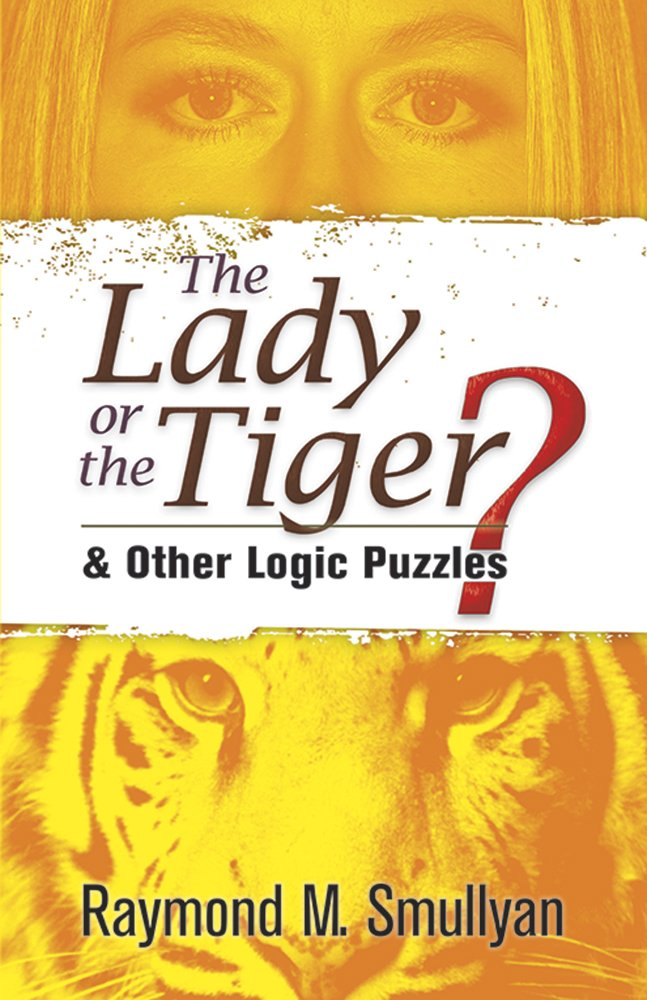 the lady or the tiger and other logic puzzles dover  the lady or the tiger and other logic puzzles dover recreational math amazon co uk raymond m smullyan 9780486470276 books