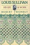 Louis Sullivan, Robert C. Twombly, 0226820068