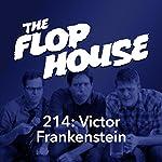 214: Victor Frankenstein   Elliott Kalan,Dan McCoy,Stuart Wellington