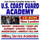 21st Century Complete Guide to the U.S. Coast Guard Academy, New London, History, Admissions, Cadet Life, Academics, Athletics, Facilities, Barque Eagle, America's Tall Ship, Military Service Academie