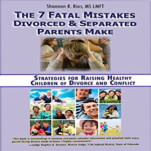 The 7 Fatal Mistakes Divorced and Separated Parents Make Audiobook