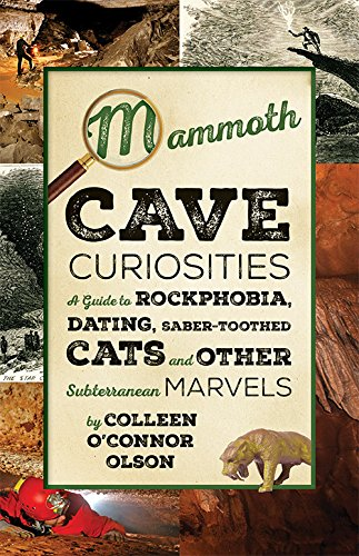 Download Mammoth Cave Curiosities: A Guide to Rockphobia, Dating, Saber-toothed Cats, and Other Subterranean Marvels pdf epub