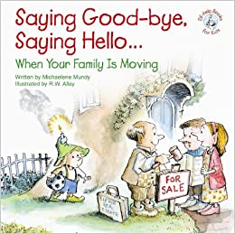 Saying Good Bye, Saying Hello...: When Your Family Is Moving (Elf Help  Books For Kids): Michaelene Mundy, R. W. Alley: 9780870293931: Amazon.com:  Books