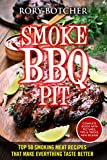 Smoke BBQ Pit: Top 50 Smoking Meat Recipes That Make Everything Taste Better (Rory's Meat Kitchen)
