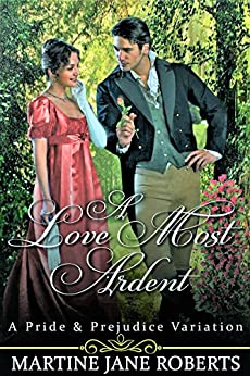 A Love Most Ardent: A Mr Darcy and Elizabeth Bennet Story by [Roberts, Martine Jane]