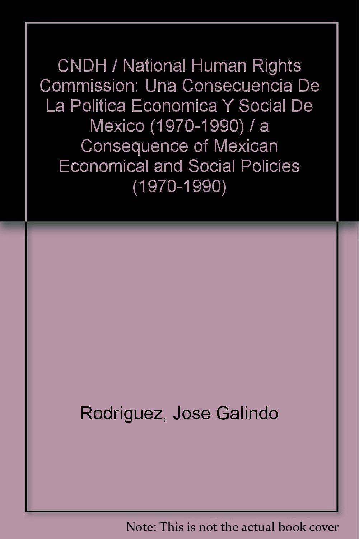 CNDH / National Human Rights Commission: Una Consecuencia De La Politica Economica Y Social De Mexico (1970-1990) / a Consequence of Mexican ... Social Policies (1970-1990) (Spanish Edition) PDF