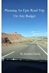 Planning an Epic Road Trip on any Budget Kindle Edition