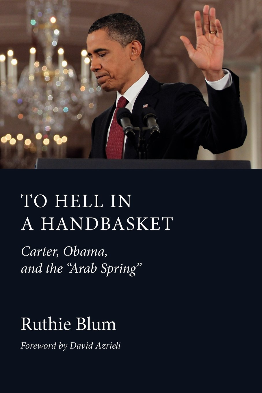 To Hell in a Handbasket: Carter, Obama, and the Arab Spring pdf