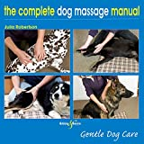 The Complete Massage Manual - Gentle Dog Care