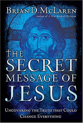 The Secret Message of Jesus: Uncovering the Truth That...