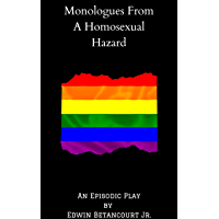 Monologues From A Homosexual Hazard: An Episodic Play