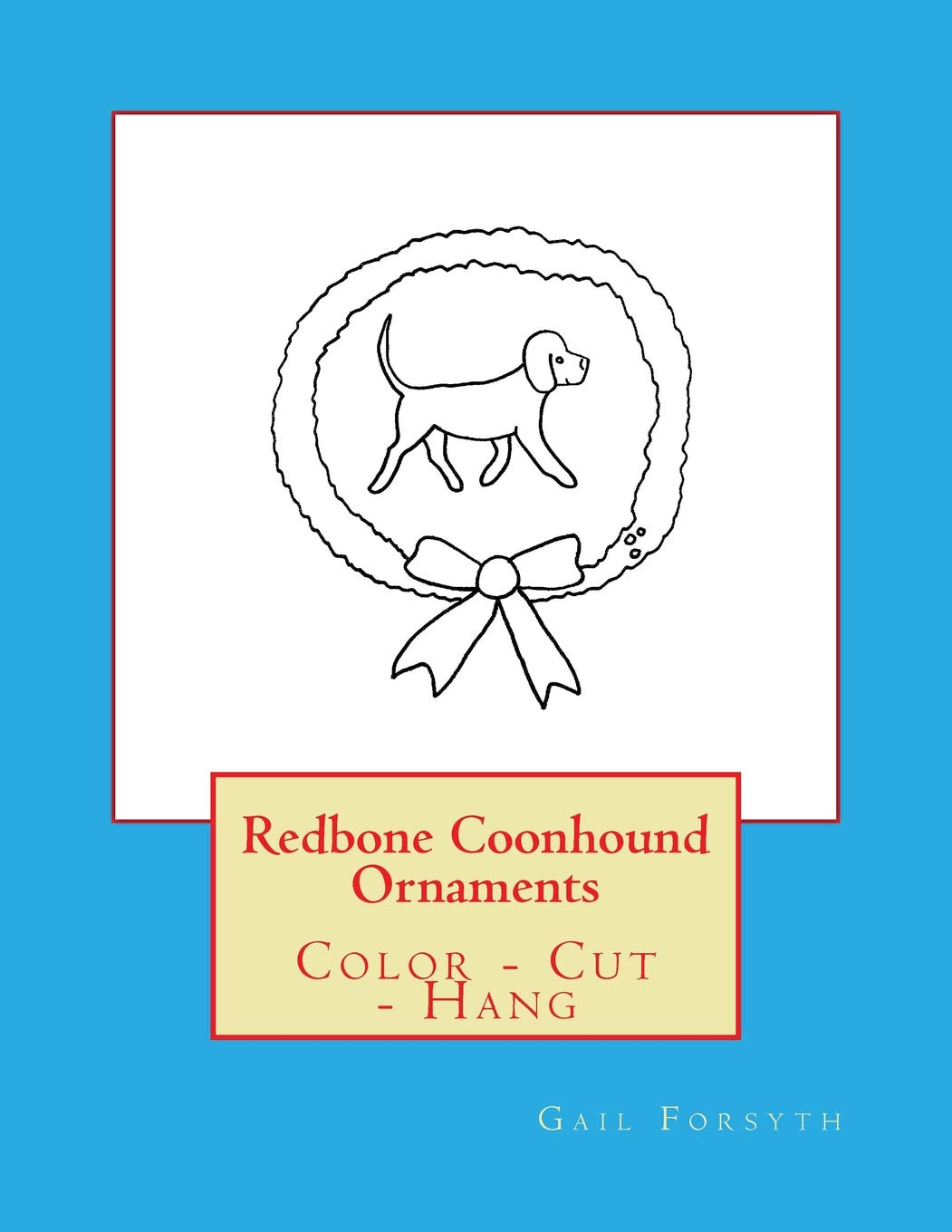 - Redbone Coonhound Ornaments: Color - Cut - Hang: Gail Forsyth