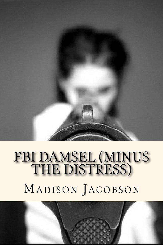Read Online FBI Damsel (Minus the Distress) (Volume 1) PDF