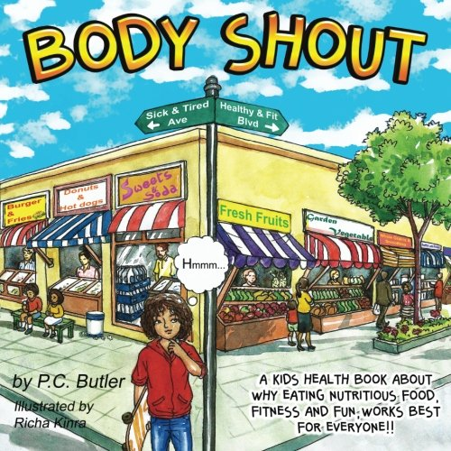 Body Shout: A Kids Health Book About Why Eating Nutritious Food, Fitness And Fun, Works Best For Everyone!