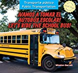 Vamos a tomar el autobús escolar! / Let's Ride the School Bus! (Transporte público / Public Transportation) (Spanish and English Edition)
