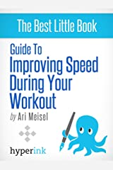 Guide To Improving Speed In Your Workouts (Explosive Speed Workouts - Weight Loss, Performance, Fitness) Kindle Edition