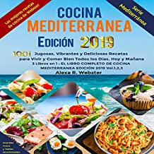 Cocina Mediterránea Edición 2019 [Mediterranean Cuisine Edition 2019]: 1001 Jugosas, Vibrantes y Deliciosas Recetas para Vivir y Comer Bien Todos los Días, Hoy y Mañana (3 Libros en 1: El ... Edición 2019 - Vol. 1, 2, 3)