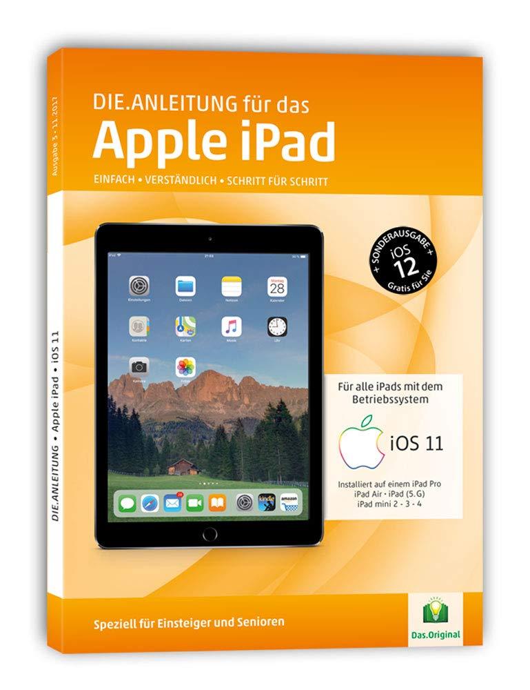 Die.Anleitung für das iPad mit iOS 11+12 - Speziell für Einsteiger und Senioren