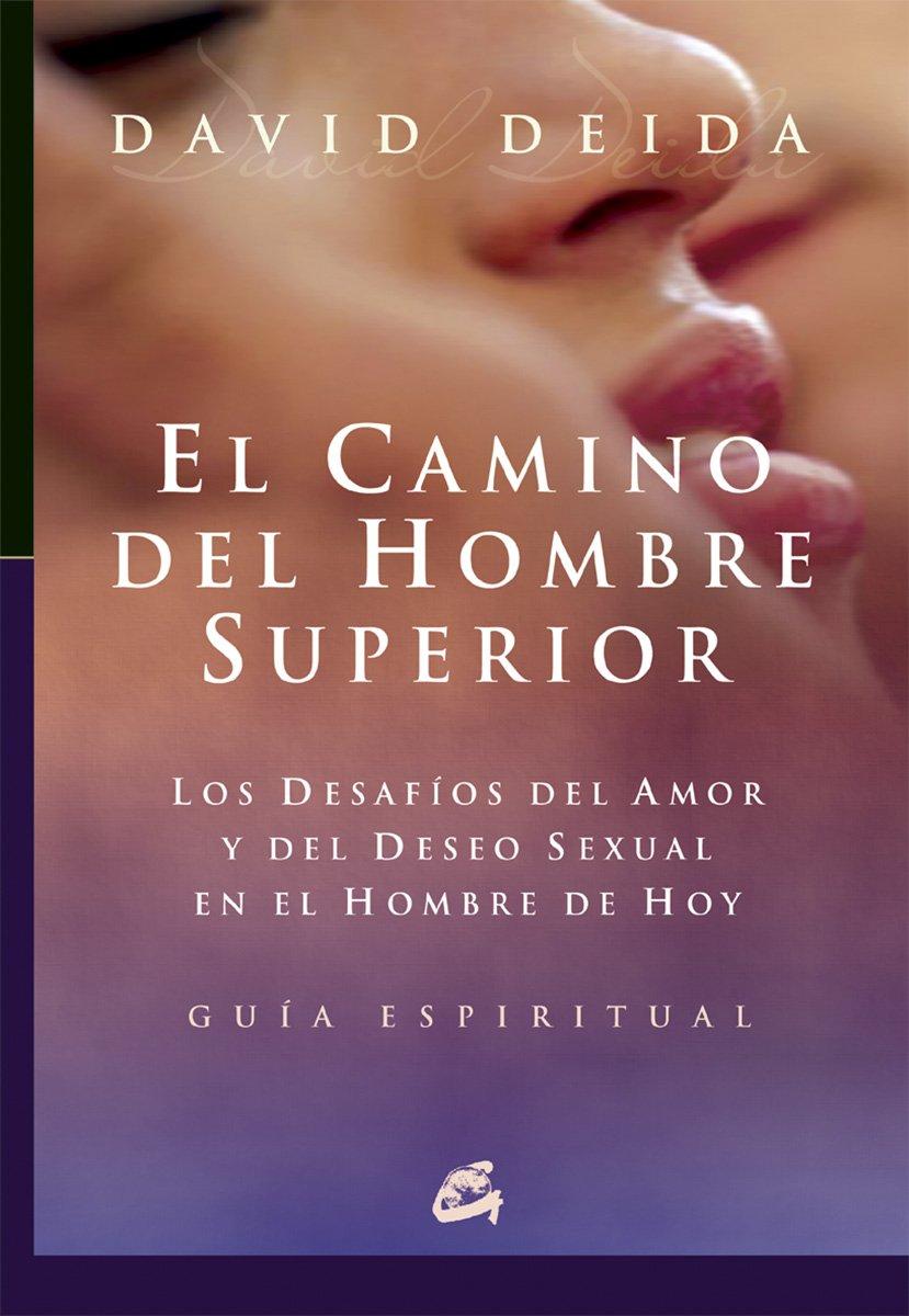 El camino del hombre superior : los desafíos del amor y del deseo sexual en el hombre de hoy. Guía espiritual (Espiritualidad)