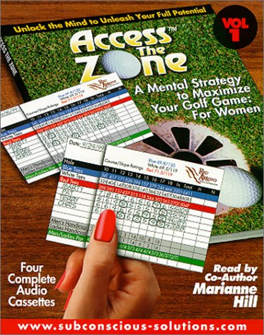 Access the Zone : A Mental Strategy to Maximize Your Golf Game for Women by Subconscious Solutions, LLC