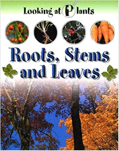 Roots, Stems and Leaves (Looking at Plants)