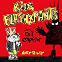King Flashypants: King Flashypants and the Evil Emperor: King Flashypants, Book 1 Audiobook by Andy Riley Narrated by Mathew Baynton