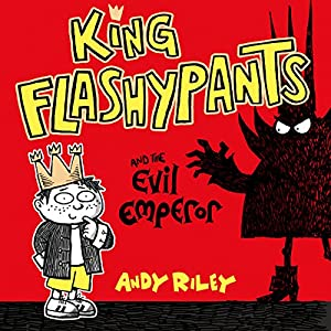 King Flashypants: King Flashypants and the Evil Emperor Audiobook