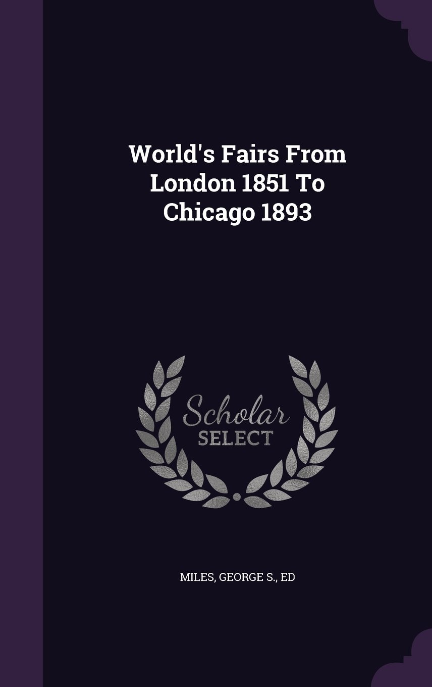 World's Fairs From London 1851 To Chicago 1893 PDF
