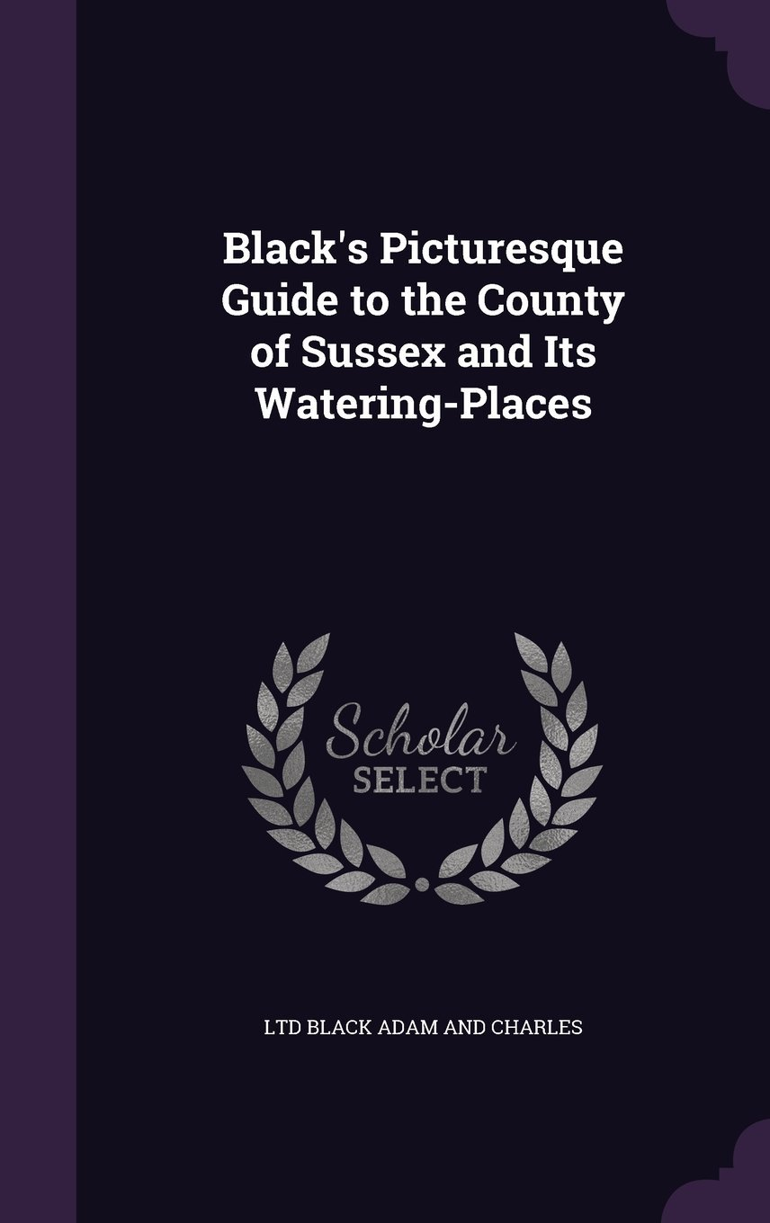 Download Black's Picturesque Guide to the County of Sussex and Its Watering-Places ebook