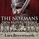 The Normans: From Raiders to Kings | Lars Brownworth