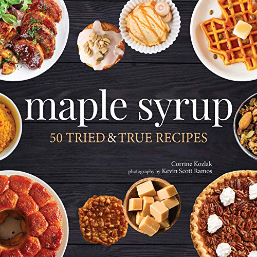 Maple Syrup: 40 Tried and True Recipes (Nature's Favorite Foods Cookbooks) by Corrine Kozlak