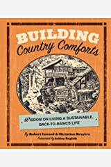 Building Country Comforts: Wisdom on Living a Sustainable, Back-to-Basics Life Paperback