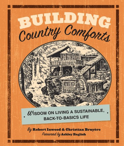 Building Country Comforts: Wisdom on Living a Sustainable, Back-to-Basics Life (Bruyere-shops)