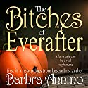 The Bitches of Everafter: A Fairy Tale : The Everafter Trilogy, Book 1 Audiobook by Barbra Annino Narrated by Erin Fossa