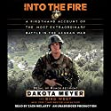 Into the Fire: A Firsthand Account of the Most Extraordinary Battle in the Afghan War Hörbuch von Dakota Meyer, Bing West Gesprochen von: Zach McLarty