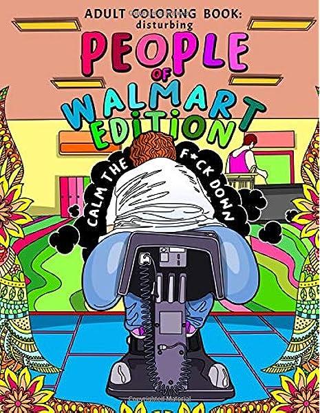 - Adult Coloring Book: Disturbing People Of Walmart Edition Calm The F*ck  Down (9781946755506): Spektor, Samantha: Books - Amazon.com